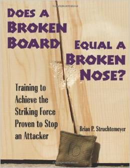 Does A Broken Board Equal A Broken Nose?: Training to Achieve the Striking Force Proven to Stop an Attacker